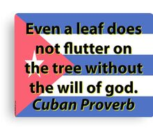 Even A Leaf Does Not Flutter - Cuban Proverb Canvas Print