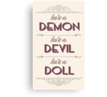 He's a Demon, He's a Devil, He's a Doll Canvas Print