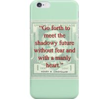 Go Forth To Meet The Shadowy Future - Longfellow iPhone Case/Skin