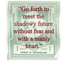 Go Forth To Meet The Shadowy Future - Longfellow Poster