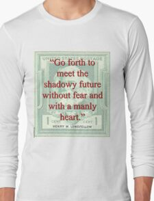 Go Forth To Meet The Shadowy Future - Longfellow Long Sleeve T-Shirt