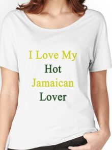 I Love My Hot Jamaican Lover  Women's Relaxed Fit T-Shirt