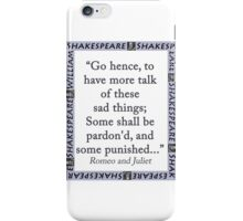 Go Hence To Have More Talk - Shakespeare iPhone Case/Skin