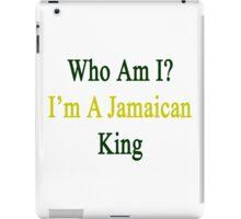 Who Am I? I'm A Jamaican King  iPad Case/Skin
