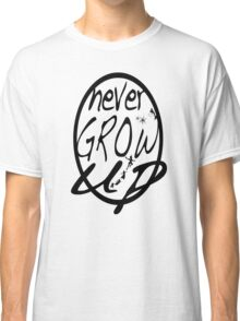 Never grow up. Classic T-Shirt