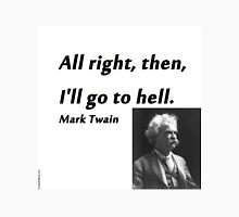 Go To Hell - Mark Twain Unisex T-Shirt