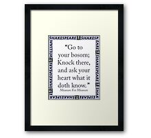 Go To Your Bosom - Shakespeare Framed Print