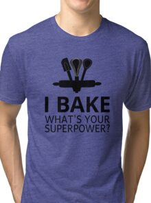 I Bake What's Your Superpower? Tri-blend T-Shirt