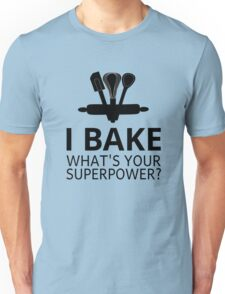 I Bake What's Your Superpower? Unisex T-Shirt