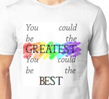 You could be the greatest, you could be the best Unisex T-Shirt