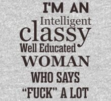 I am an intelligent classy well educated woman who says fuck a lot by No3Designer
