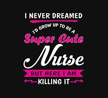 I never dreamed - I'd grow up to be a super cute nurse Womens Fitted T-Shirt