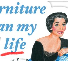 I Have Kittens Instead of Children…I'd Rather Ruin My Furniture Than My Life Sticker