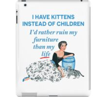 I Have Kittens Instead of Children…I'd Rather Ruin My Furniture Than My Life iPad Case/Skin