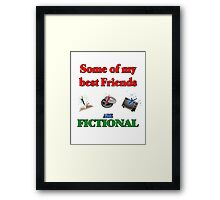 My Best Friends are Fictional Framed Print