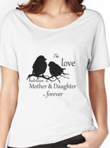 Mother Daughter Love Forever Quote Cute Bird Silhouette art Women's Relaxed Fit T-Shirt