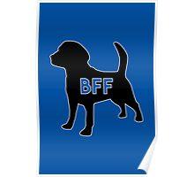 Dog BFF - Dog Best Friend Forever Dog BFF - Dog Best Friend Forever (black silhouette, white border, color background) Poster