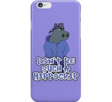 Don't Be Such A Hippocrip iPhone Case/Skin