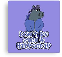 Dont Be Such A Hippocrip Canvas Print
