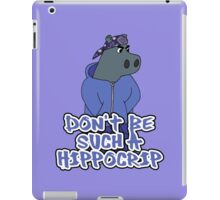 Dont Be Such A Hippocrip iPad Case/Skin