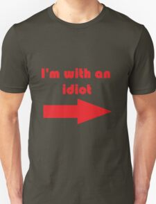 """I'm with an idiot"" Unisex T-Shirt"