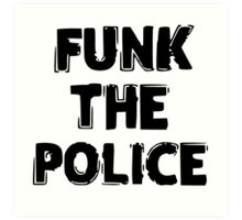 FUNK THE POLICE Art Print
