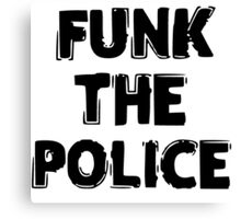 FUNK THE POLICE Canvas Print