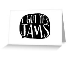 I GOT YES JAMS Greeting Card