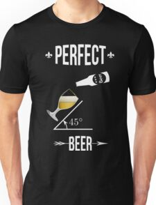 Perfect beer angle 45 degres funny design T-shirt beers lovers Unisex T-Shirt
