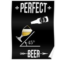 Perfect beer angle 45 degres funny design T-shirt beers lovers Poster