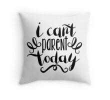 I Can't Parent Today Throw Pillow