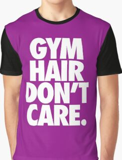 GYM HAIR DON'T CARE. Graphic T-Shirt
