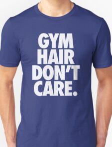 GYM HAIR DON'T CARE. T-Shirt