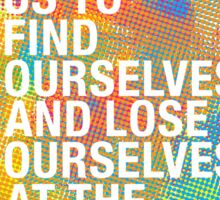 Art Enables Us to FInd Ourselves Sticker