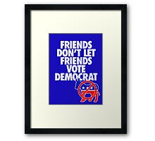 FRIENDS DON'T LET FRIENDS VOTE DEMOCRAT Framed Print