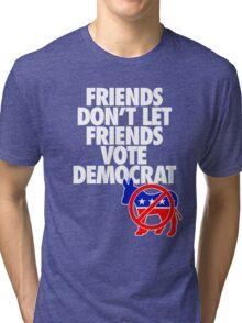 FRIENDS DON'T LET FRIENDS VOTE DEMOCRAT Tri-blend T-Shirt