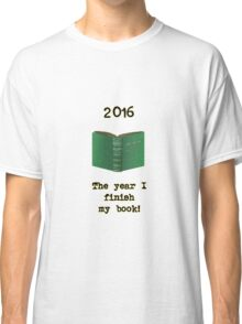 2016: The Year I Finish My Book Classic T-Shirt