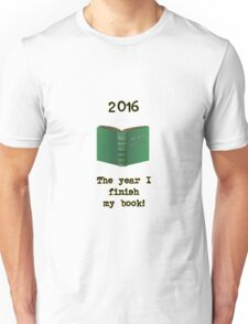 2016: The Year I Finish My Book Unisex T-Shirt