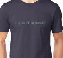 i like it shaved Unisex T-Shirt