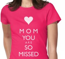 Mom - You are so Missed Womens Fitted T-Shirt