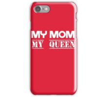 My Mom, My Queen iPhone Case/Skin