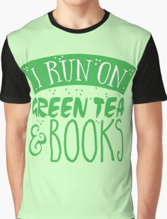 I run on green tea and books Graphic T-Shirt
