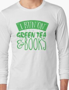 I run on green tea and books Long Sleeve T-Shirt
