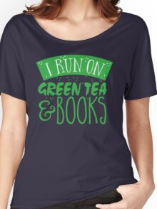 I run on green tea and books Women's Relaxed Fit T-Shirt