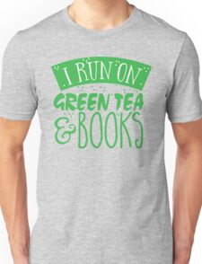 I run on green tea and books Unisex T-Shirt