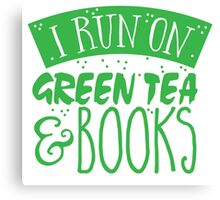 I run on green tea and books Canvas Print