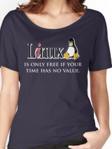 Linux is only free if your time has no value - T-shirt Hoodie Women's Relaxed Fit T-Shirt