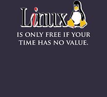Linux is only free if your time has no value - T-shirt Hoodie Unisex T-Shirt