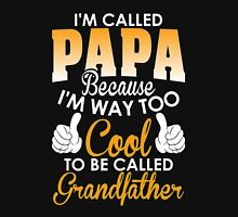 Im Called Papa Because I'm Way Too Cool To Be Called Grandfather  T-Shirt