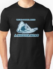 We're Gonna Need A Bigger Boat (JAWS) Unisex T-Shirt